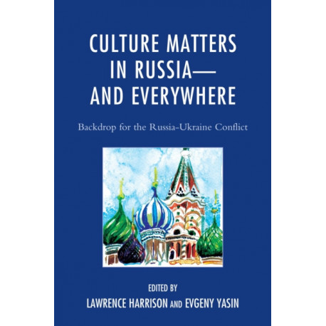 Culture Matters in Russia-and Everywhere: Backdrop for the Russia-Ukraine Conflict