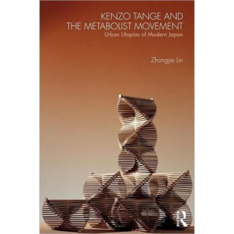 Kenzo Tange and the Metabolist Movement: Urban Utopias of Modern Japan