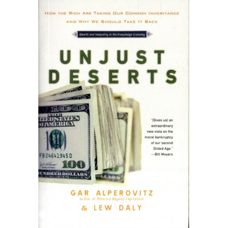 Unjust Deserts: How the Rich areTaking Our Common Inheritance and Why We Should Take it Back