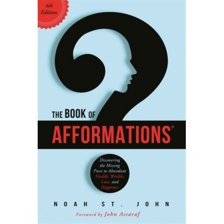 The Book of Afformations (R): Discovering the Missing Piece to Abundant Health, Wealth, Love and Happiness