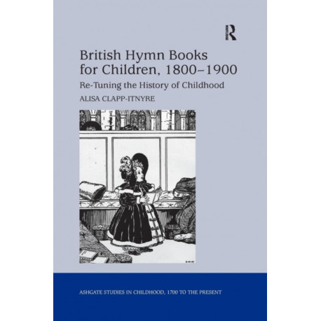British Hymn Books for Children, 1800-1900: Re-Tuning the History of Childhood
