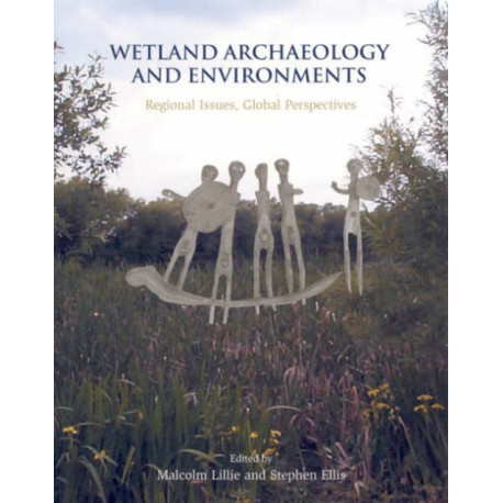 Wetland Archaeology and Environments: Regional issues, global perspectives