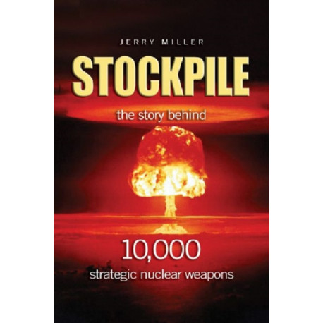 Stockpile: The Story Behind 10,000 Strategic Nuclear Weapons