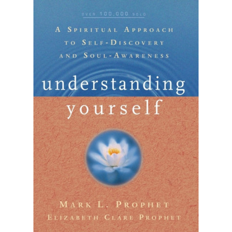 Understanding Yourself: A Spiritual Approach to Self-Discovery and Soul Awareness