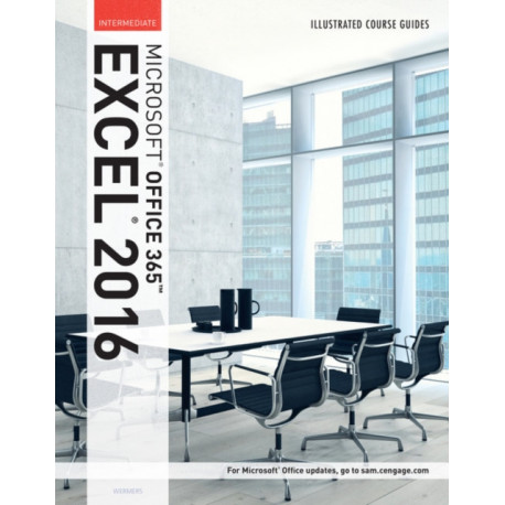 Illustrated Course Guide: Microsoft (R) Office 365 & Excel 2016: Intermediate, Spiral bound Version