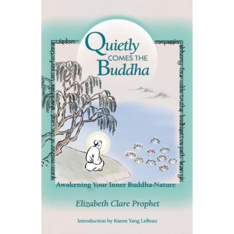 Quietly Comes the Buddha: Awakening Your Inner Buddha Nature