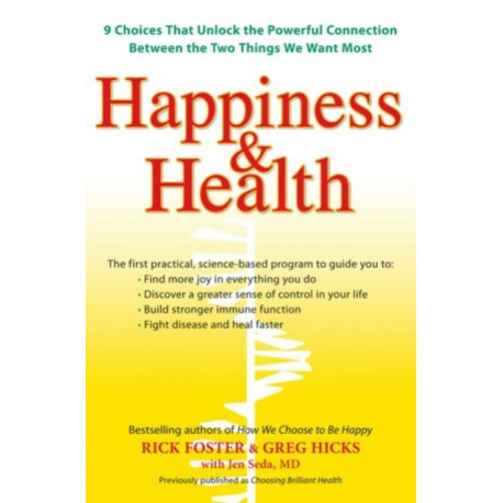 Hapiness & Health: 9 Choices That Unlock the Powerful Connection Between the Two Things We Want Most