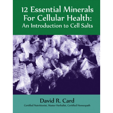 12 Essential Minerals for Cellular Health: An Introduction to Cell Salts