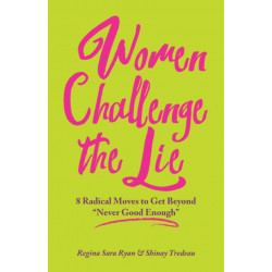 """Women Challenge the Lie: Eight Courageous Moves to Counter """"Never Good Enough"""""""