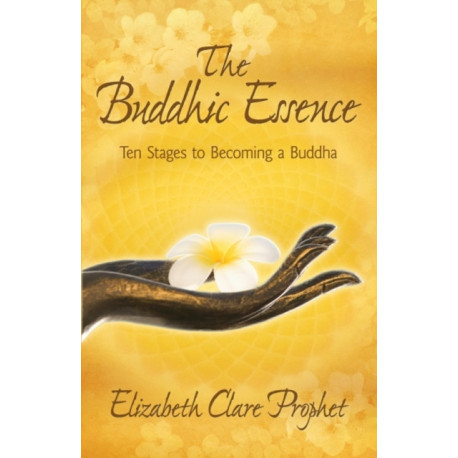The Buddhic Essence: Ten Stages to Becoming a Buddha