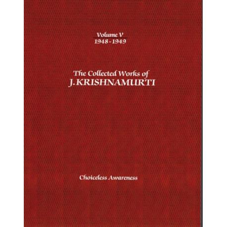 The Collected Works of J.Krishnamurti  - Volume V 1948-1949: Choiceless Awareness