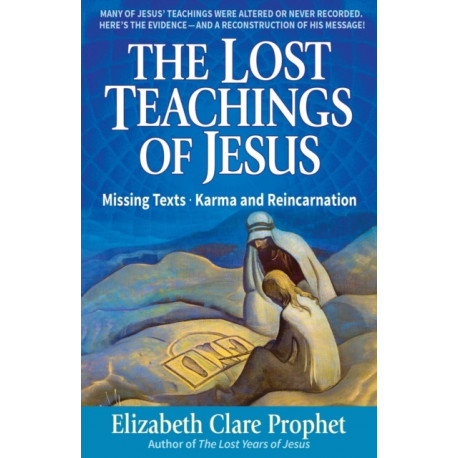 The Lost Teachings of Jesus: Missing Texts . Karma and Reincarnation