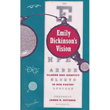 Emily Dickinson's Vision: Illness and Identity in Her Poetry