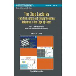 Chua Lectures, The: From Memristors And Cellular Nonlinear Networks To The Edge Of Chaos - Volume I. Memristors:  New Circuit Element  With  Memory