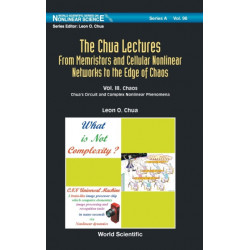 Chua Lectures, The: From Memristors And Cellular Nonlinear Networks To The Edge Of Chaos - Volume Iii. Chaos: Chua's  Circuit And Complex  Nonlinear Phenomena