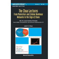 Chua Lectures, The: From Memristors And Cellular Nonlinear Networks To The Edge Of Chaos - Volume Iv. Local Activity Principle: Chua's Riddle, Turing Machine, And Universal Computing Rule 137
