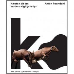 Ko – næsten alt om verdens vigtigste dyr: Bind 2: Koen og mennesket i samspil