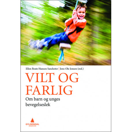 Vilt og farlig : barn og unges bevegelseslek: barn og unges bevegelseslek