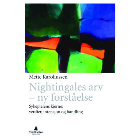 Nightingales arv : ny forståelse - sykepleiens kjerneverdier, intensjon og handling: sykepleiens kjerneverdier, intensjon og handling