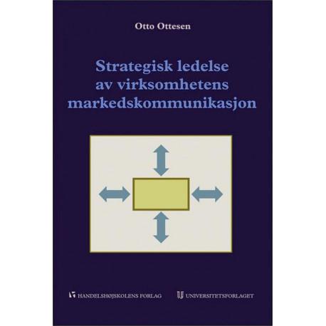 Strategisk ledelse av virksomhetens markedskommunikasjon : et helhetssyn for økt lønnsomhet: et helhetssyn for økt lønnsomhet