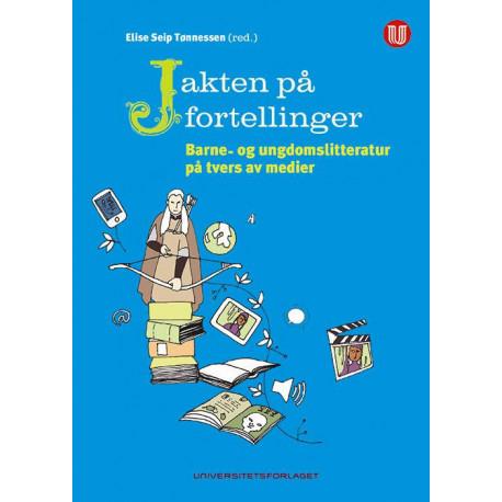 Jakten på fortellinger : barne- og ungdomslitteratur på tvers av medier: barne- og ungdomslitteratur på tvers av medier