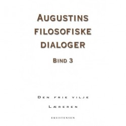 Augustins filosofiske dialoger, bind 3: Den frie vilje - Læreren
