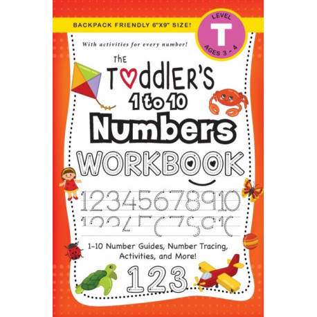 The Toddler's 1 to 10 Numbers Workbook: (Ages 3-4) 1-10 Number Guides, Number Tracing, Activities, and More! (Backpack Friendly 6x9 Size)