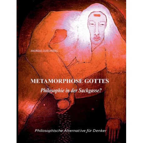 Metarmorphose Gottes: Philosophie in der Sackgasse?