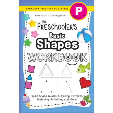 The Preschooler's Basic Shapes Workbook: (Ages 4-5) Basic Shape Guides and Tracing, Patterns, Matching, Activities, and More! (Backpack Friendly 6x9 Size)