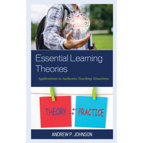 Essential Learning Theories: Applications to Authentic Teaching Situations