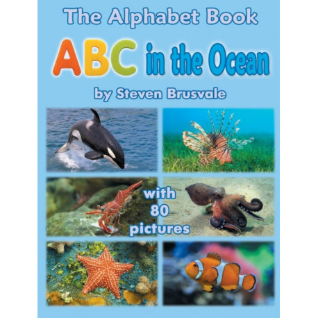The Alphabet Book ABC in the Ocean: Colorfull and Cognitive Alphabet Book with 80 pictures for 2-5 Year Old Kids
