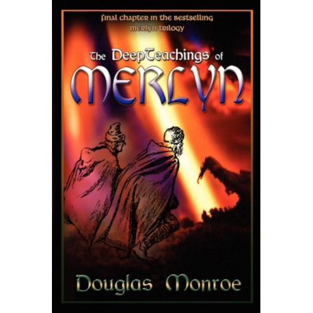 The deep teachings of Merlyn: The final chapter in the bestselling Merlyn trilogy