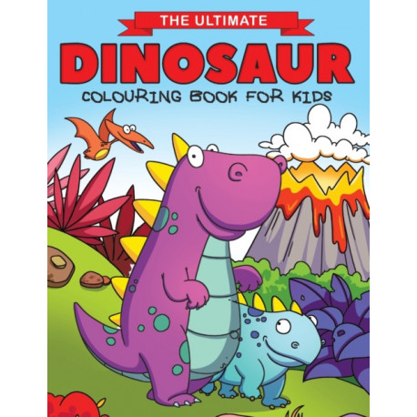 The Ultimate Dinosaur Colouring Book for Kids: Fun Children's Colouring Book for Boys & Girls with 50 Adorable Dinosaur Pages for Toddlers & Kids to Colour