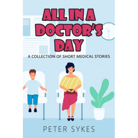 All in a Doctor's Day: A collection of short medical stories