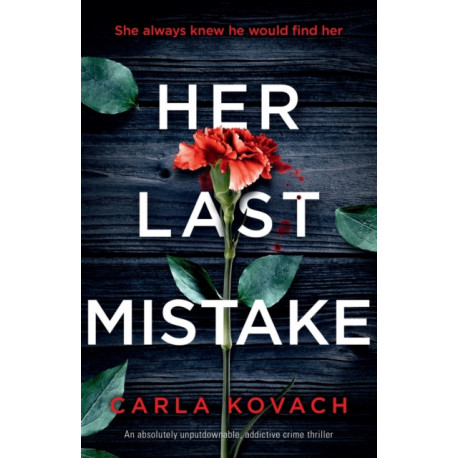 Her Last Mistake: An absolutely unputdownable, addictive crime thriller