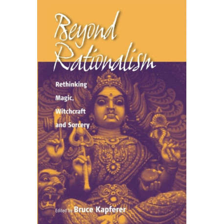 Beyond Rationalism: Rethinking Magic, Witchcraft and Sorcery
