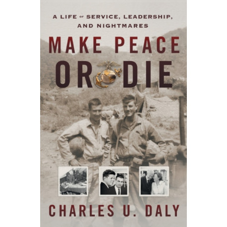 Make Peace or Die: A Life of Service, Leadership, and Nightmares