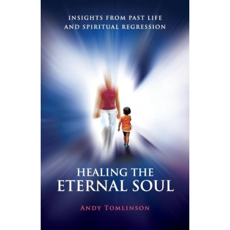 Healing the Eternal Soul: Insights from Past Life and Spiritual Regression