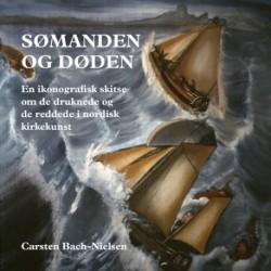 Sømanden og døden: En ikonografisk skitse om de druknede og de reddede i nordisk kirkekunst