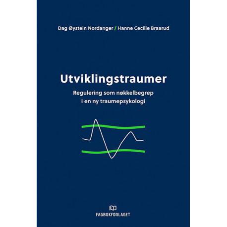 Utviklingstraumer : regulering som nøkkelbegrep i ny traumepsykologi: regulering som nøkkelbegrep i ny traumepsykologi