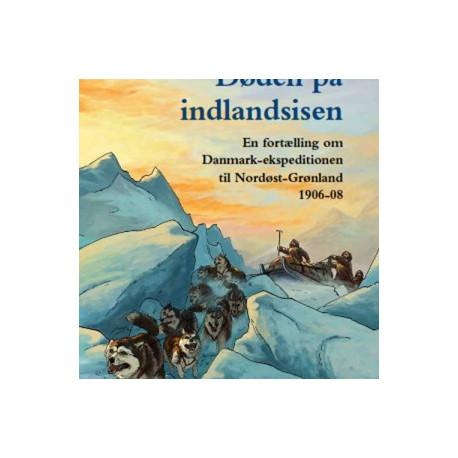 Døden på indlandsisen: En fortælling om Danmark-ekspeditionen til Nordøst-Grønland 1906-08