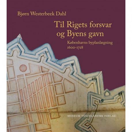 Til Rigets forsvar og Byens gavn: Københavns byplanlægning 1600 - 1728 - tre bind