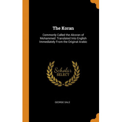 The Koran: Commonly Called the Alcoran of Mohammed: Translated Into English Immediately from the Original Arabic