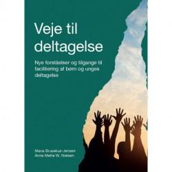 Veje til deltagelse: Nye forståelser og tilgange til facilitering af børn og unges deltagelse