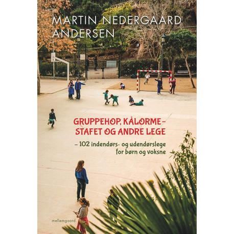 Gruppehop, kålormestafet og andre lege: 102 indendørs og udendørs lege for børn og voksne