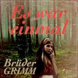 Es war einmal - Die berühmtesten Märchen der Brüder Grimm als ungekürzte Lesung