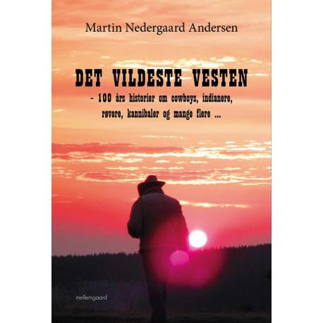 Det vildeste Vesten: 100 års historier om cowboys, indianere, røvere, kannibaler og mange flere …