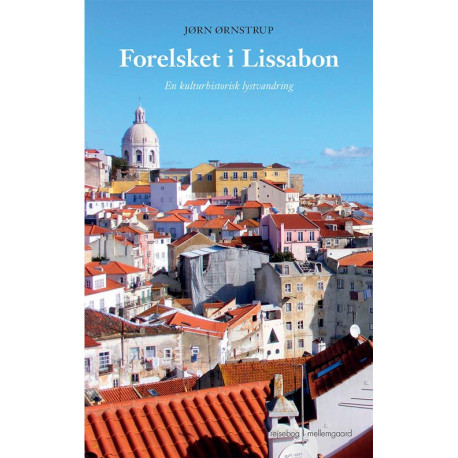 Forelsket i Lissabon: En kulturhistorisk lystvandring