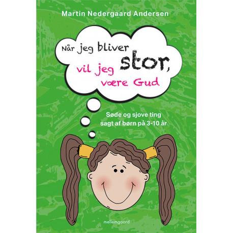 Når jeg bliver stor, vil jeg være Gud: Søde og sjove ting sagt af børn på 3-10 år