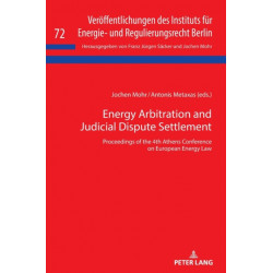 Energy Arbitration and Judicial Dispute Settlement: Proceedings of the 4th Athens Conference on European Energy Law